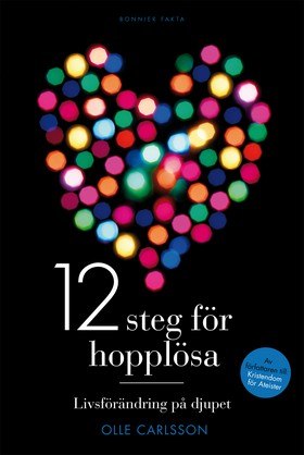 12 steg för hopplösa : livsförändring på djupet av Olle Carlsson