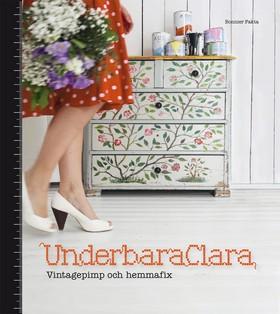 Underbara Clara : vintagepimp och hemmafix av Clara Lidström