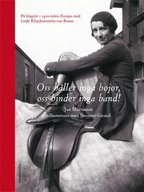 Oss håller inga bojor, oss binder inga band! : på långritt i 1920-talets Europa med Linde Klinckowström-von Rosen av Jan Mårtenson