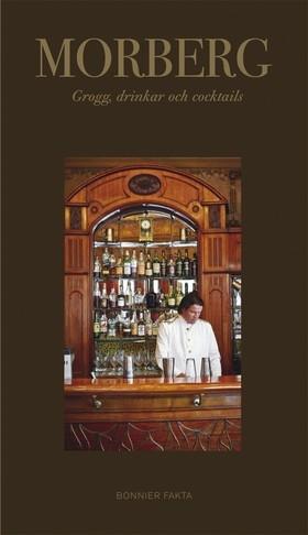 Morberg. Grogg, drinkar och cocktails av Per Morberg
