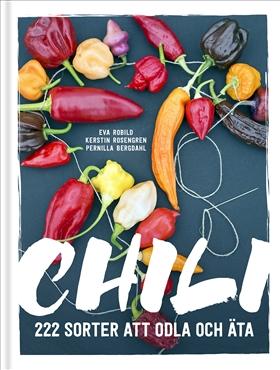 Chili : 222 sorter att odla och äta av Eva Robild