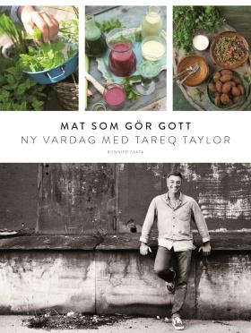 E-bok Mat som gör gott : ny vardag med Tareq Taylor av Tareq Taylor
