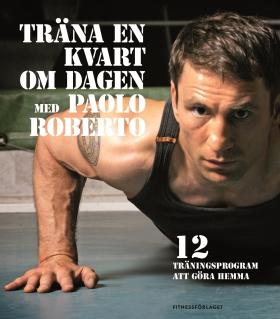 E-bok Träna en kvart om dagen med Paolo Roberto av Paolo Roberto