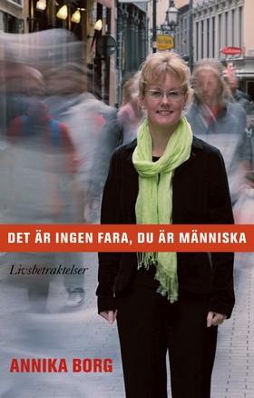 Det är ingen fara, du är människa: Livsbetraktelser av Annika Borg