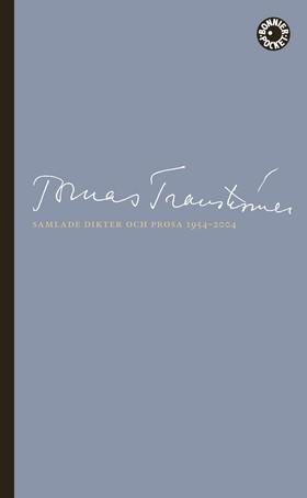 Samlade dikter och prosa 1954-2004 av Tomas Tranströmer