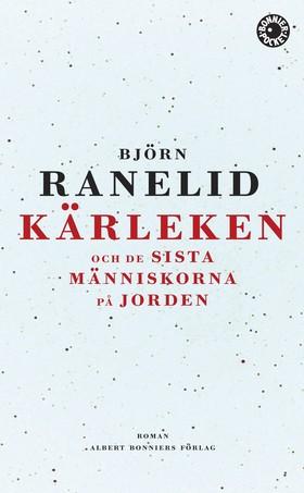 Kärleken och de sista människorna på jorden av Björn Ranelid