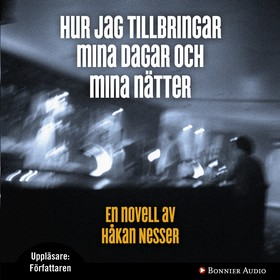 Ljudbok Hur jag tillbringar mina dagar och mina nätter av Håkan Nesser