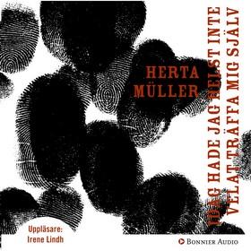 Ljudbok Idag hade jag helst inte velat träffa mig själv av Herta Müller