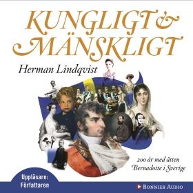 Ljudbok Kungligt och mänskligt : 200 år med ätten Bernadotte i Sverige av Herman Lindqvist