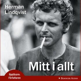 Ljudbok Mitt i allt : historien om Herman Lindqvist om han får berätta den själv av Herman Lindqvist