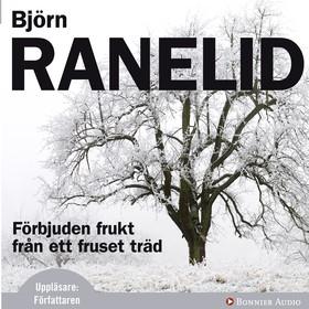 Ljudbok Förbjuden frukt från ett fruset träd av Björn Ranelid