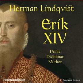 Ljudbok Erik XIV : prakt drömmar mörker av Herman Lindqvist