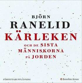 Ljudbok Kärleken och de sista människorna på jorden av Björn Ranelid