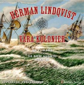 Ljudbok Våra kolonier - de vi hade och de som aldrig blev av av Herman Lindqvist