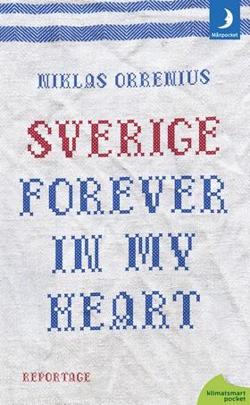Sverige forever in my heart: reportage om rädsla, tolerans och migration av Niklas Orrenius