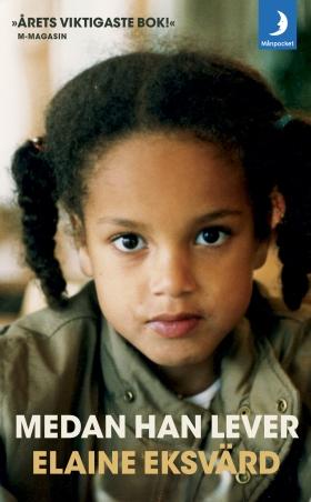 Medan han lever : ett utsatt barn träder fram ur mörkertalet av Elaine Eksvärd