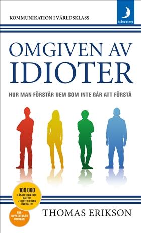 Omgiven av idioter : hur man förstår dem som inte går att förstå av Thomas Erikson
