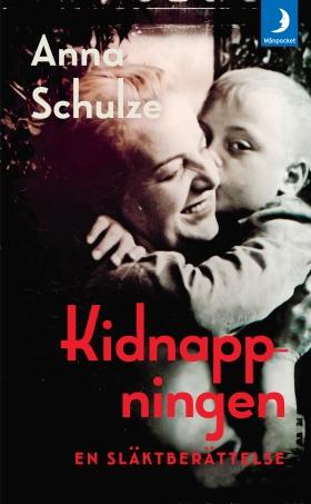 Kidnappningen : en släktberättelse av Anna Schulze