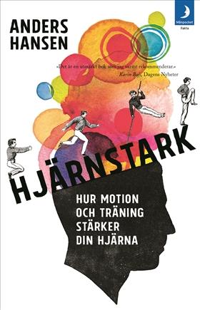Hjärnstark : hur motion och träning stärker din hjärna av Anders Hansen