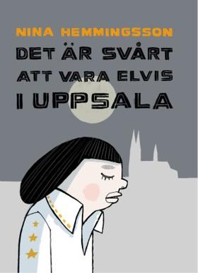 Det är svårt att vara Elvis i Uppsala av Nina Hemmingsson