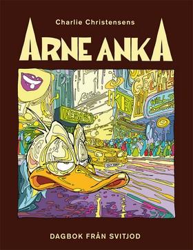 Arne Anka. Dagbok från Svitjod av Charlie Christensen