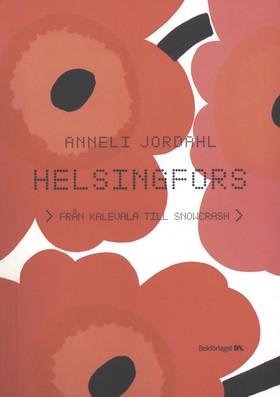 Helsingfors : från Kalevala till Snowcrash av Anneli Jordahl