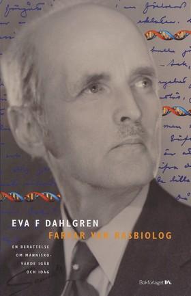 Farfar var rasbiolog : en berättelse om människovärde igår och idag av Eva F Dahlgren