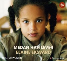Ljudbok Medan han lever : ett utsatt barn träder fram ur mörkertalet av Elaine Eksvärd