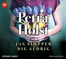 Ljudbok Jag släpper dig aldrig av Petra Holst