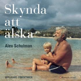 Skynda att älska av Alex Schulman