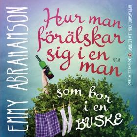 Ljudbok Hur man förälskar sig i en man som bor i en buske av Emmy Abrahamson