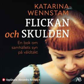 Ljudbok Flickan och skulden : en bok om samhällets syn på våldtäkt av Katarina Wennstam