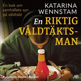 Ljudbok En riktig våldtäktsman av Katarina Wennstam