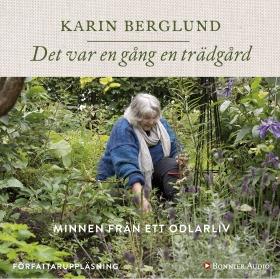 Ljudbok Det var en gång en trädgård : minnen från ett odlarliv av Karin Berglund