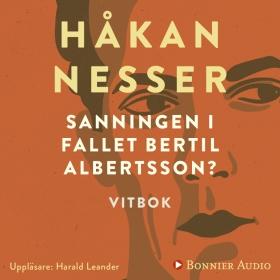 Sanningen i fallet Bertil Albertsson? : vitbok av Håkan Nesser