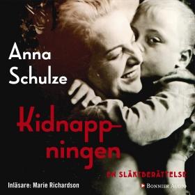 Ljudbok Kidnappningen : en släktberättelse av Anna Schulze