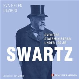 Sveriges statsministrar under 100 år : Carl Swartz av Eva Helen Ulvros