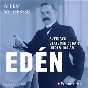 Sveriges statsministrar under 100 år : Nils Edén av Gunnar Wetterberg