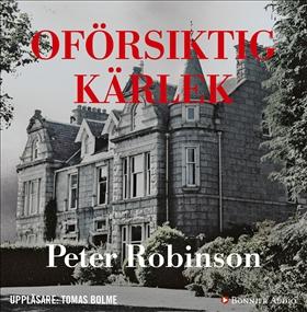 Ljudbok Oförsiktig kärlek av Peter Robinson