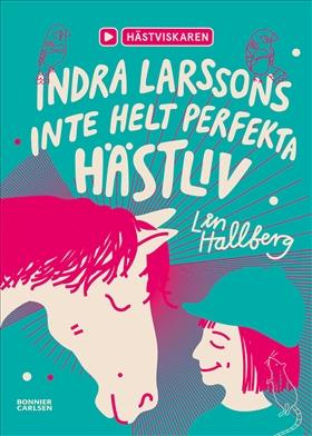 Indra Larssons inte helt perfekta hästliv av Lin Hallberg