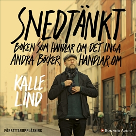 Ljudbok Snedtänkt : Boken som handlar om det inga andra böcker handlar om av Kalle Lind