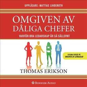 Omgiven av dåliga chefer : Varför du och din chef aldrig kommer överens och vad du kan göra åt det. av Thomas Erikson