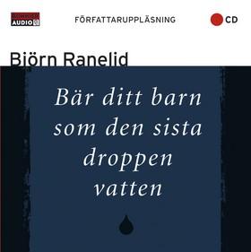 Ljudbok Bär ditt barn som den sista droppen vatten av Björn Ranelid