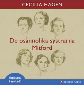 Ljudbok De osannolika systrarna Mitford : en sannsaga av Cecilia Hagen