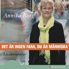 Ljudbok Det är ingen fara, du är människa : livsbetraktelser av Annika Borg