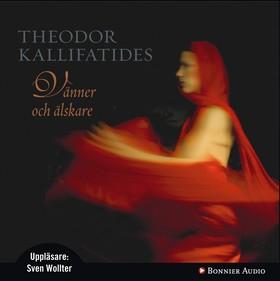 Ljudbok Vänner och älskare av Theodor Kallifatides