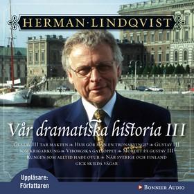 Ljudbok Vår dramatiska historia III av Herman Lindqvist