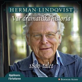 Ljudbok Vår dramatiska historia 1800-tal av Herman Lindqvist
