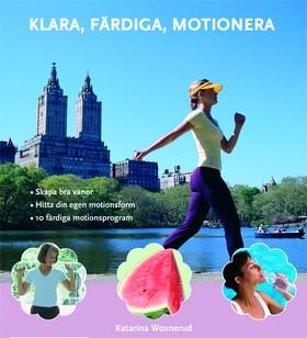 Klara, färdiga, motionera : skapa bra vanor, hitta din egen motionsform, 10 färdiga motionsprogram av Katarina Woxnerud