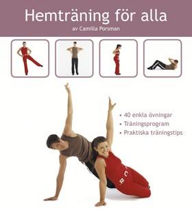 Hemträning för alla : 45 enkla övningar, träningsprogram, praktiska träningstips av Camilla Porsman Reimhult